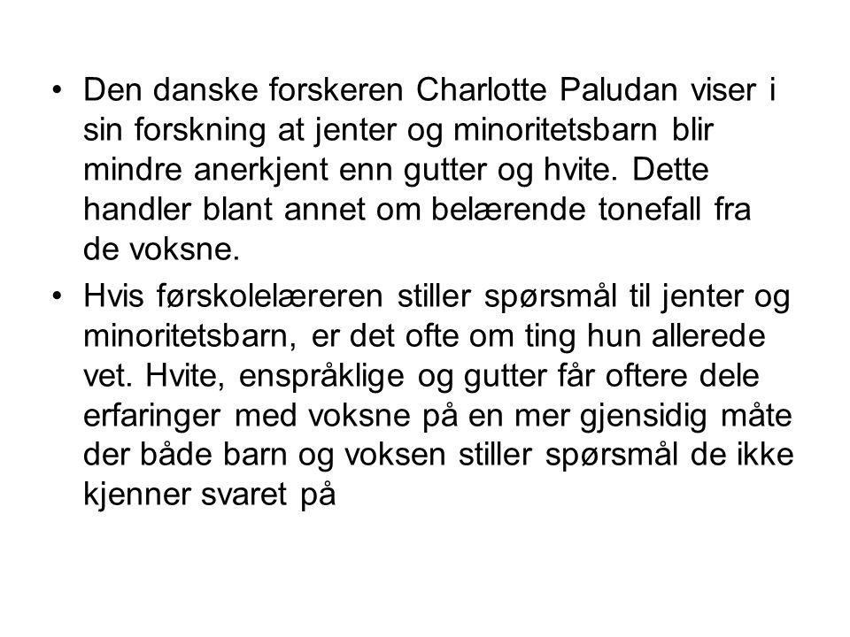 Den danske forskeren Charlotte Paludan viser i sin forskning at jenter og minoritetsbarn blir mindre anerkjent enn gutter og hvite.