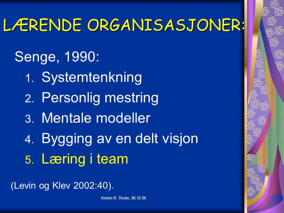 Kristin R. Tholin, 06.12.06 LÆRENDE ORGANISASJONER: Senge, 1990: 1. Systemtenkning 2. Personlig mestring 3. Mentale modeller 4. Bygging av en delt vis