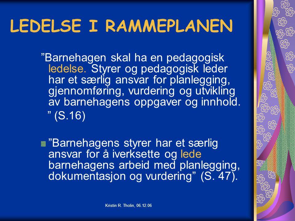 """Kristin R. Tholin, 06.12.06 LEDELSE I RAMMEPLANEN """"Barnehagen skal ha en pedagogisk ledelse. Styrer og pedagogisk leder har et særlig ansvar for planl"""