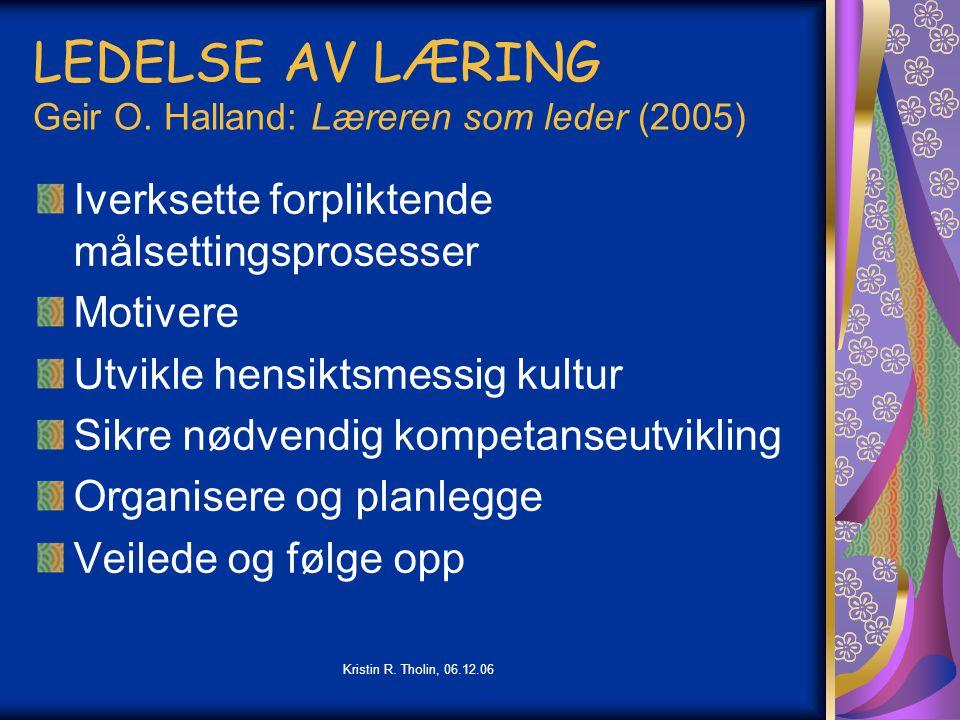 Kristin R. Tholin, 06.12.06 LEDELSE AV LÆRING Geir O. Halland: Læreren som leder (2005) Iverksette forpliktende målsettingsprosesser Motivere Utvikle