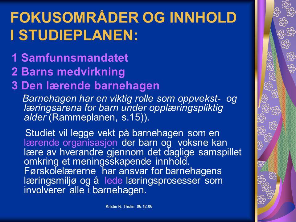 Kristin R.Tholin, 06.12.06 LEDELSE I RAMMEPLANEN Barnehagen skal ha en pedagogisk ledelse.