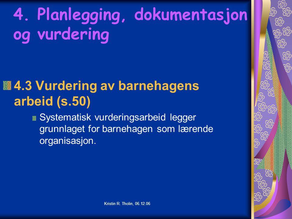 Kristin R. Tholin, 06.12.06 4. Planlegging, dokumentasjon og vurdering 4.3 Vurdering av barnehagens arbeid (s.50) Systematisk vurderingsarbeid legger