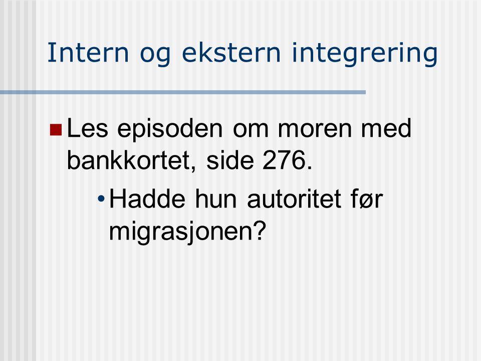 Intern og ekstern integrering Les episoden om moren med bankkortet, side 276.