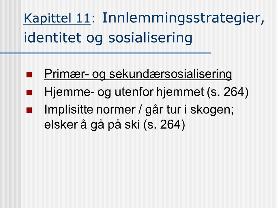 Kapittel 11: Innlemmingsstrategier, identitet og sosialisering Primær- og sekundærsosialisering Hjemme- og utenfor hjemmet (s.