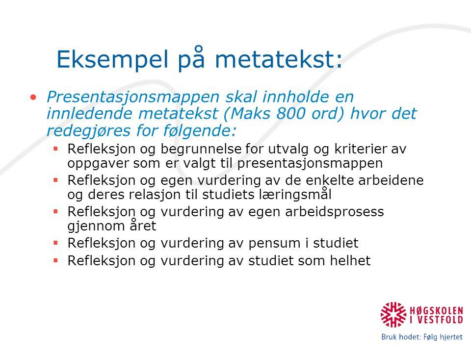 Eksempel på metatekst: Presentasjonsmappen skal innholde en innledende metatekst (Maks 800 ord) hvor det redegjøres for følgende:  Refleksjon og begr