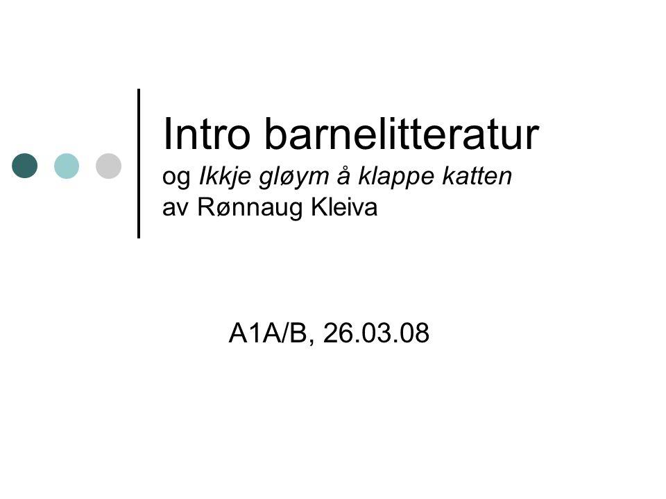 Intro barnelitteratur og Ikkje gløym å klappe katten av Rønnaug Kleiva A1A/B, 26.03.08