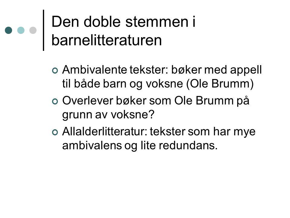 Den doble stemmen i barnelitteraturen Ambivalente tekster: bøker med appell til både barn og voksne (Ole Brumm) Overlever bøker som Ole Brumm på grunn