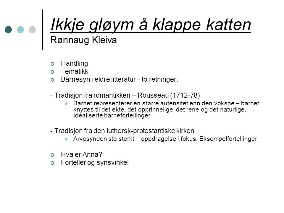 Ikkje gløym å klappe katten Rønnaug Kleiva Handling Tematikk Barnesyn i eldre litteratur - to retninger: - Tradisjon fra romantikken – Rousseau (1712-