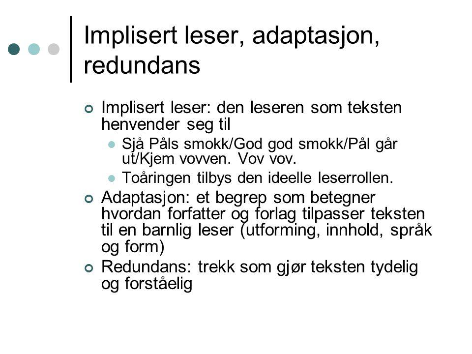 Implisert leser, adaptasjon, redundans Implisert leser: den leseren som teksten henvender seg til Sjå Påls smokk/God god smokk/Pål går ut/Kjem vovven.