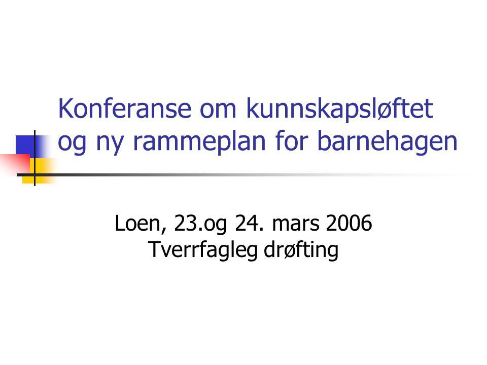 Konferanse om kunnskapsløftet og ny rammeplan for barnehagen Loen, 23.og 24.