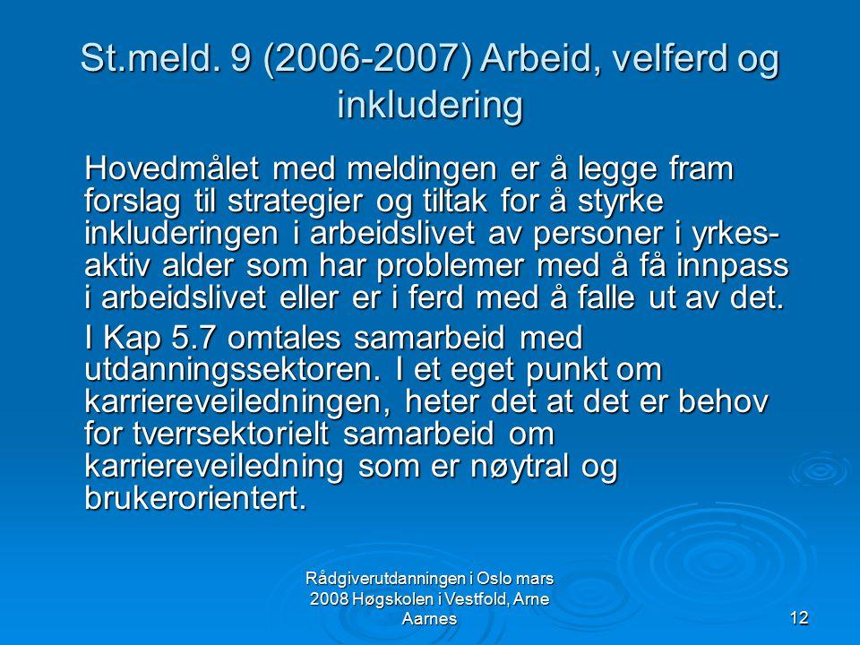 Rådgiverutdanningen i Oslo mars 2008 Høgskolen i Vestfold, Arne Aarnes12 St.meld. 9 (2006-2007) Arbeid, velferd og inkludering Hovedmålet med meldinge