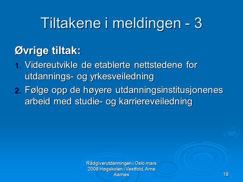 Rådgiverutdanningen i Oslo mars 2008 Høgskolen i Vestfold, Arne Aarnes18 Tiltakene i meldingen - 3 Øvrige tiltak: 1. Videreutvikle de etablerte nettst