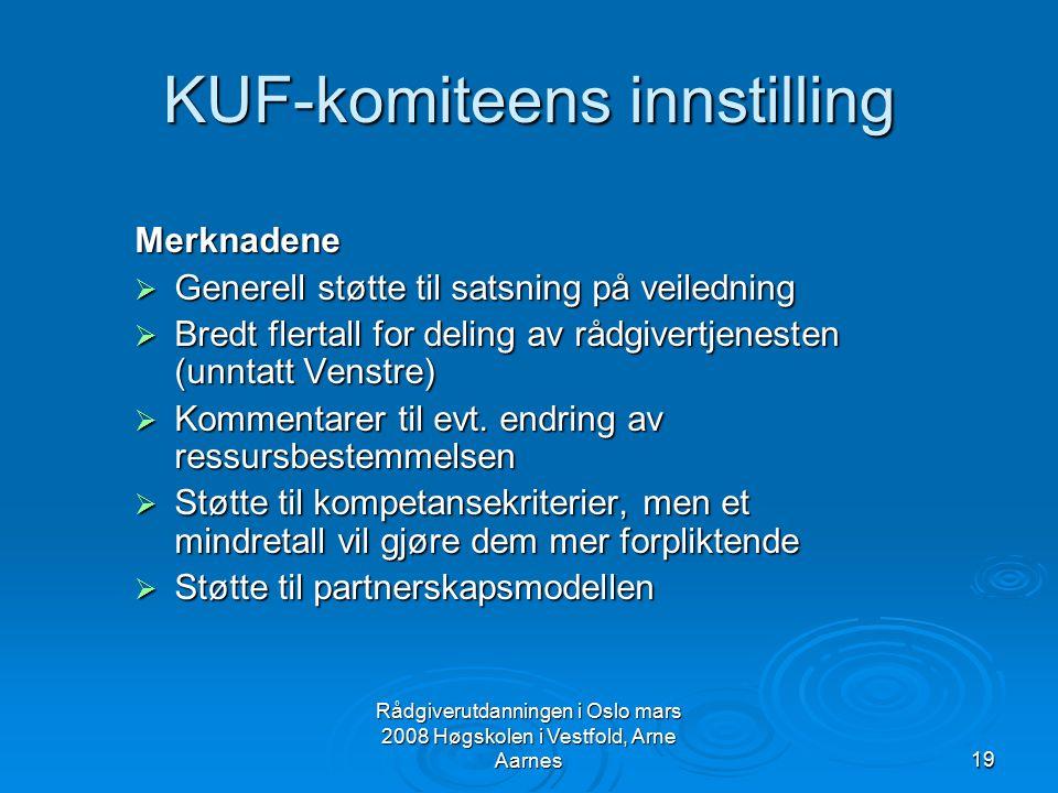 Rådgiverutdanningen i Oslo mars 2008 Høgskolen i Vestfold, Arne Aarnes19 KUF-komiteens innstilling Merknadene  Generell støtte til satsning på veiled