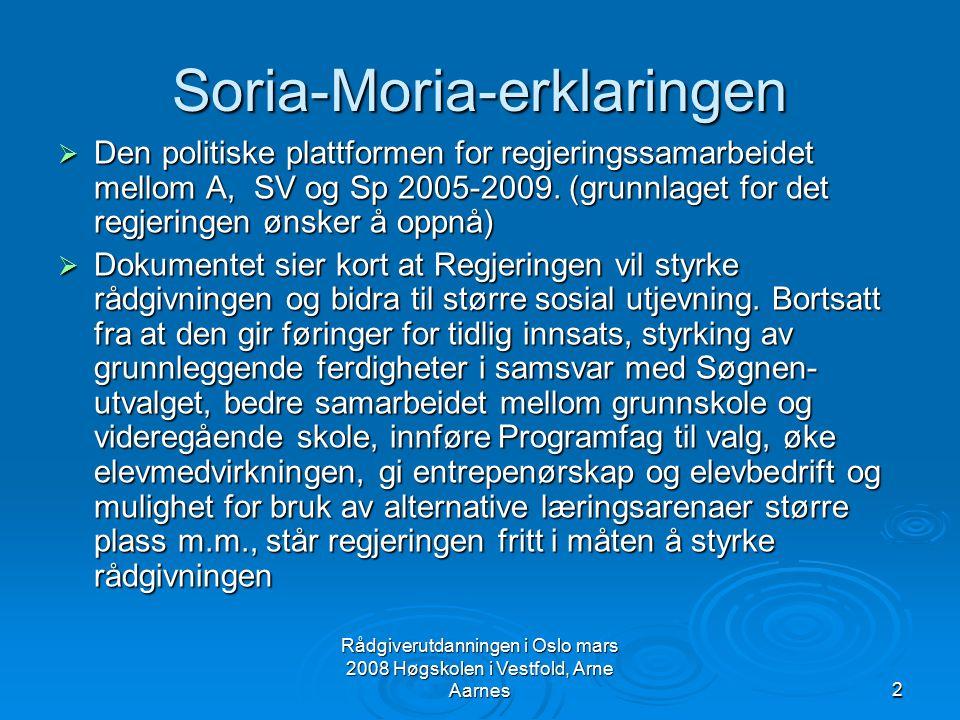 Rådgiverutdanningen i Oslo mars 2008 Høgskolen i Vestfold, Arne Aarnes2 Soria-Moria-erklaringen  Den politiske plattformen for regjeringssamarbeidet