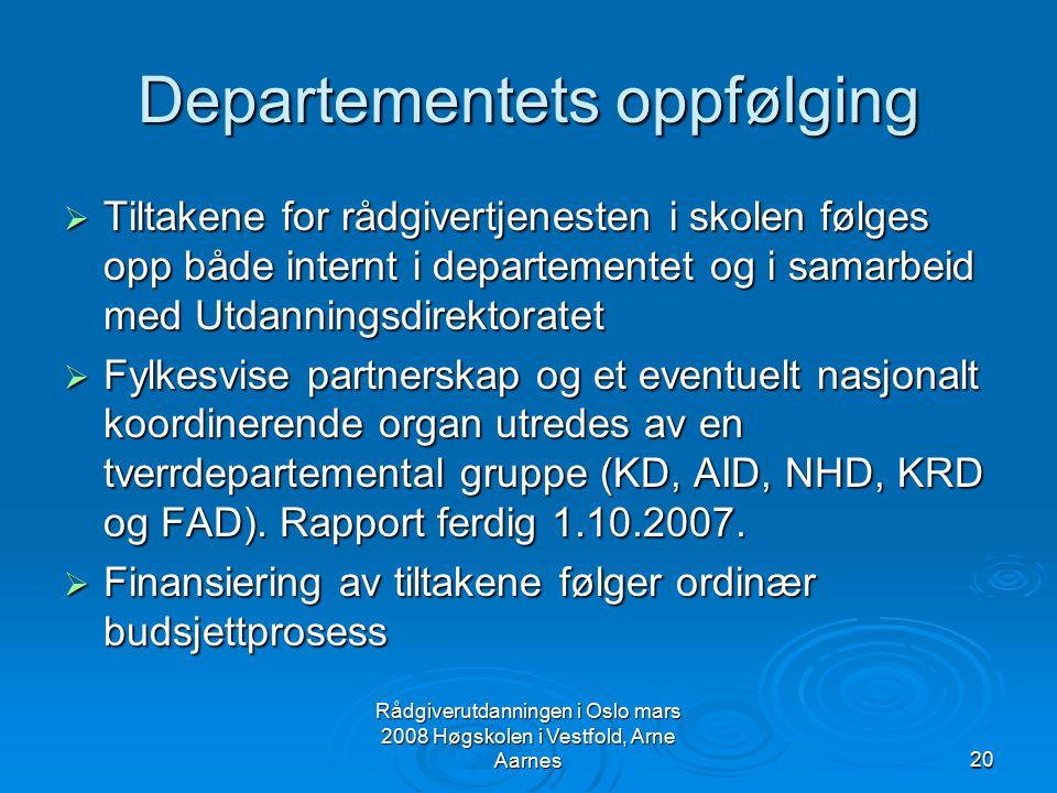 Rådgiverutdanningen i Oslo mars 2008 Høgskolen i Vestfold, Arne Aarnes20 Departementets oppfølging  Tiltakene for rådgivertjenesten i skolen følges o