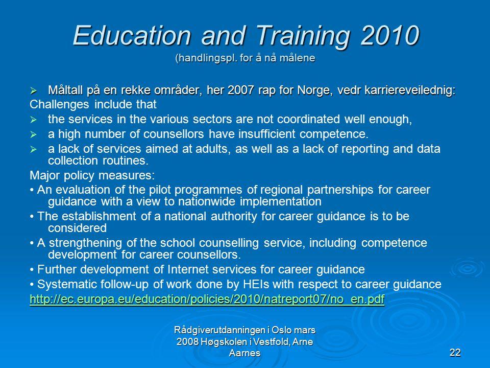 Rådgiverutdanningen i Oslo mars 2008 Høgskolen i Vestfold, Arne Aarnes22 Education and Training 2010 (handlingspl. for å nå målene  Måltall på en rek