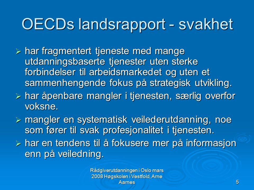 Rådgiverutdanningen i Oslo mars 2008 Høgskolen i Vestfold, Arne Aarnes5 OECDs landsrapport - svakhet  har fragmentert tjeneste med mange utdanningsba