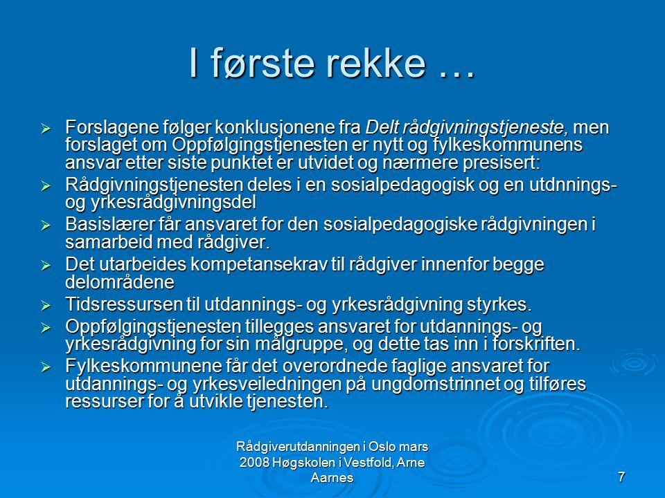 Rådgiverutdanningen i Oslo mars 2008 Høgskolen i Vestfold, Arne Aarnes8 Rapporten Styrking av yrkes- og utdanningsveiledningen i Norge 2003  Organisatorisk samarbeid og felles nasjonal satsing utredes.