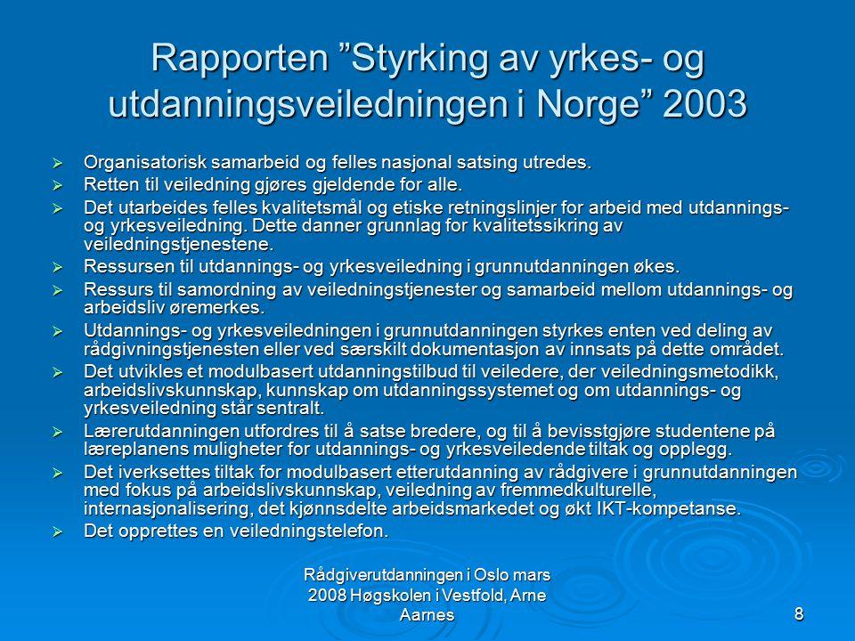 Rådgiverutdanningen i Oslo mars 2008 Høgskolen i Vestfold, Arne Aarnes19 KUF-komiteens innstilling Merknadene  Generell støtte til satsning på veiledning  Bredt flertall for deling av rådgivertjenesten (unntatt Venstre)  Kommentarer til evt.