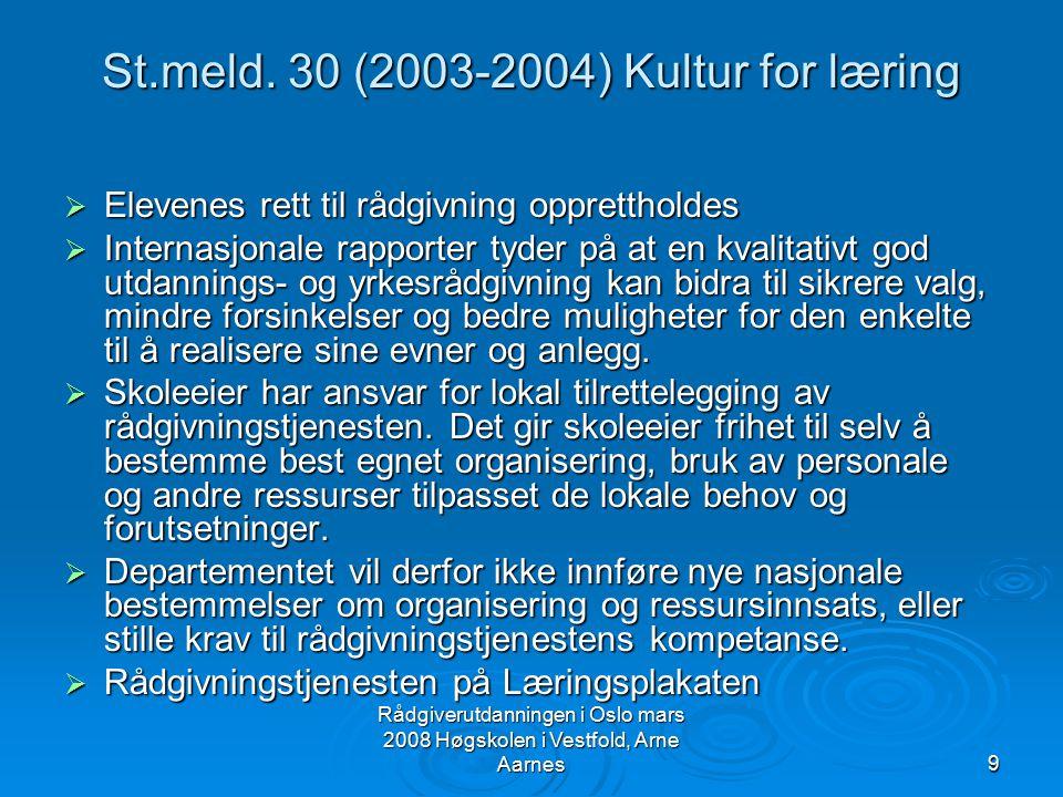 Rådgiverutdanningen i Oslo mars 2008 Høgskolen i Vestfold, Arne Aarnes10 Rapporten Tiltak for bedre gjennomføring i videregående opplæring 2006 (1) Seks sentrale tiltak:  Videreutvikling og formalisering av lærekandidatordningen  Flere og mer varierte opplæringsplasser i bedrifter og skoler  Satsing på karriereveiledning  Styrke kompetansen rundt elevene  Innsats for flerkulturell opplæring  Tiltak rettet mot voksne
