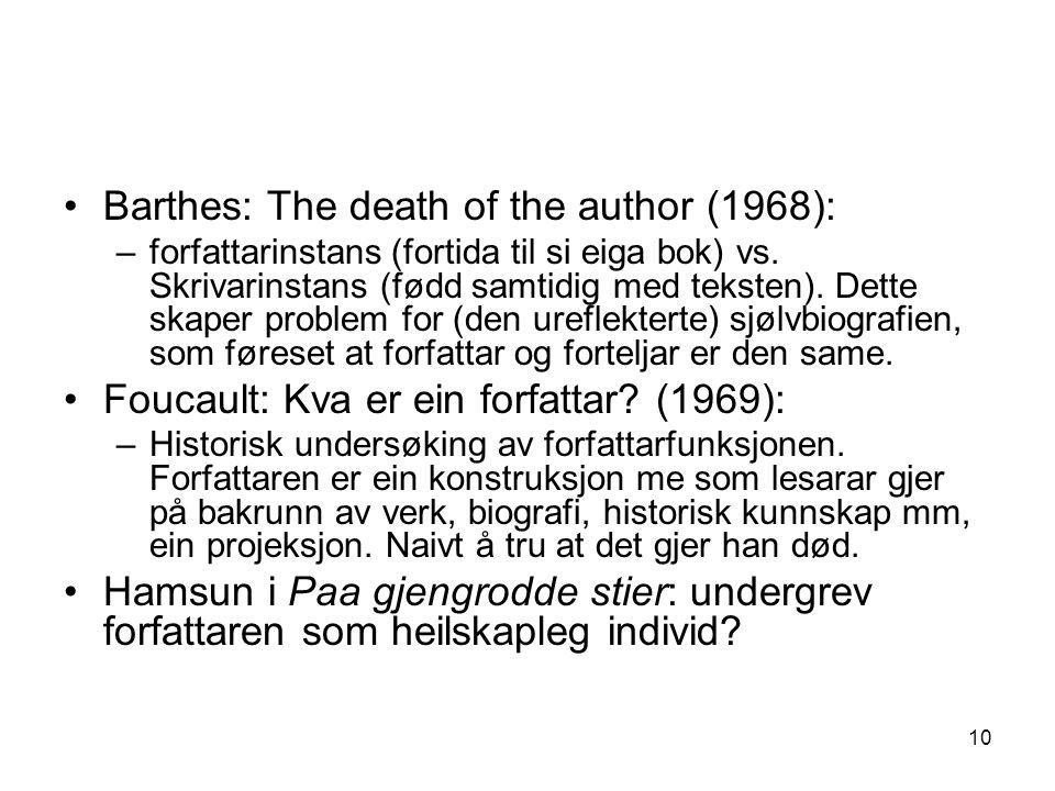 10 Barthes: The death of the author (1968): –forfattarinstans (fortida til si eiga bok) vs. Skrivarinstans (fødd samtidig med teksten). Dette skaper p