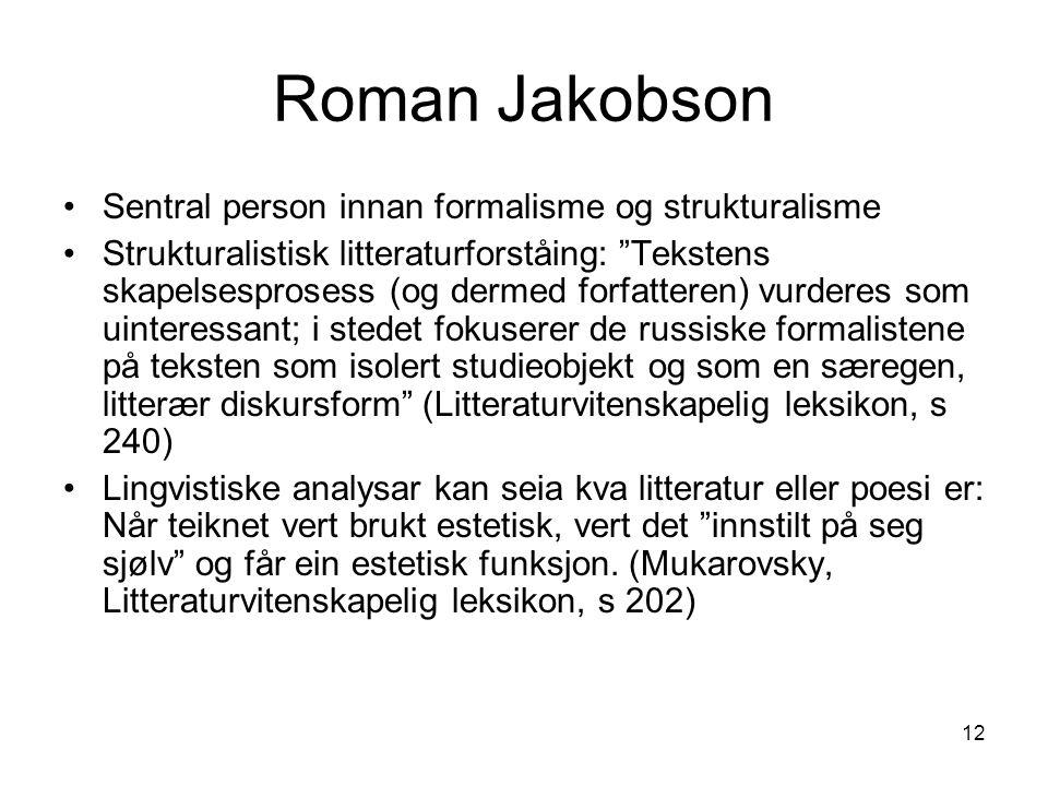 "12 Roman Jakobson Sentral person innan formalisme og strukturalisme Strukturalistisk litteraturforståing: ""Tekstens skapelsesprosess (og dermed forfat"
