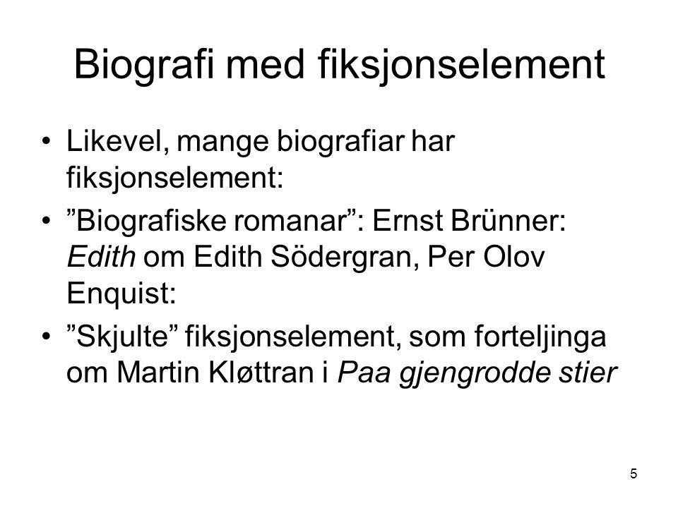 """5 Biografi med fiksjonselement Likevel, mange biografiar har fiksjonselement: """"Biografiske romanar"""": Ernst Brünner: Edith om Edith Södergran, Per Olov"""