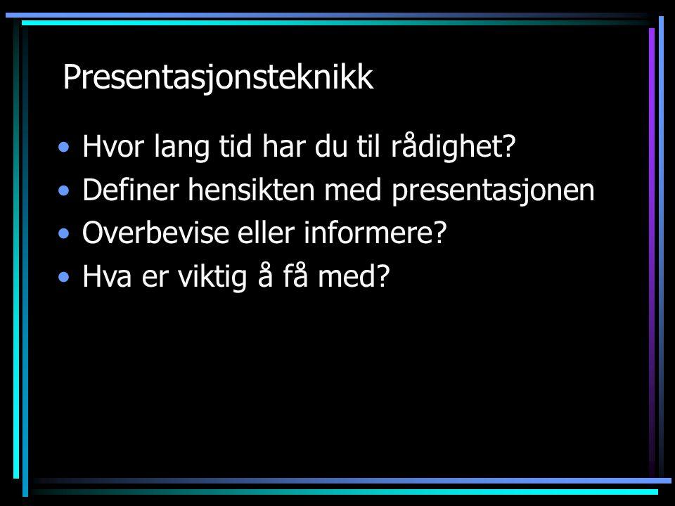 Presentasjonsteknikk Hvor lang tid har du til rådighet? Definer hensikten med presentasjonen Overbevise eller informere? Hva er viktig å få med?
