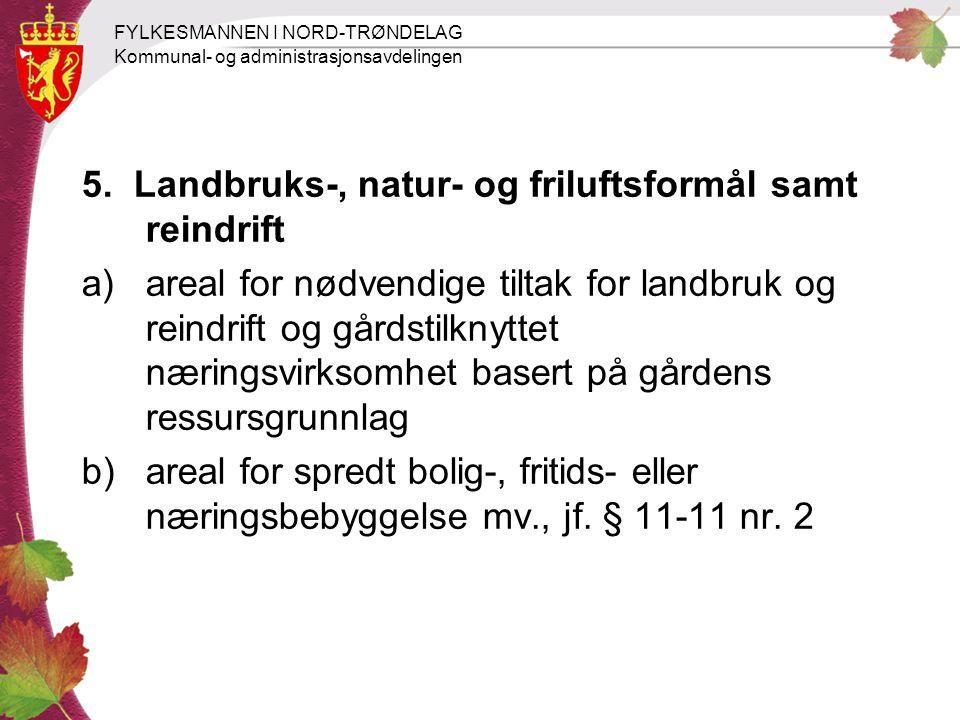 FYLKESMANNEN I NORD-TRØNDELAG Kommunal- og administrasjonsavdelingen 5. Landbruks-, natur- og friluftsformål samt reindrift a) areal for nødvendige ti