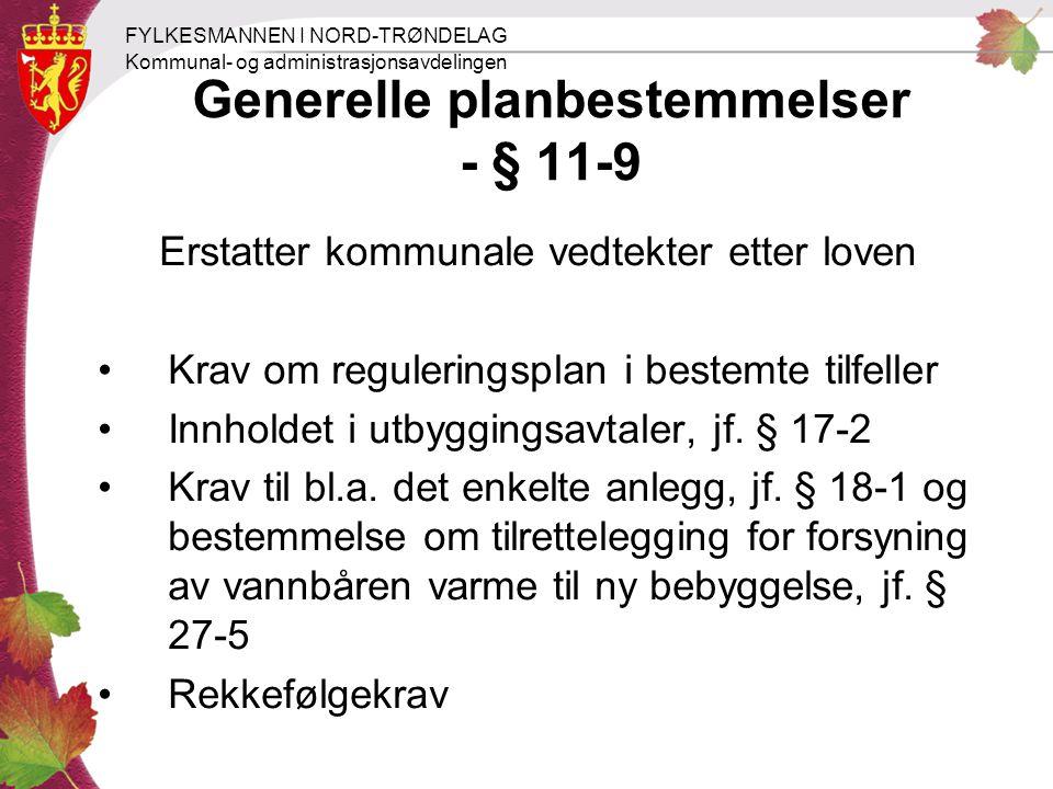 FYLKESMANNEN I NORD-TRØNDELAG Kommunal- og administrasjonsavdelingen Generelle planbestemmelser - § 11-9 Erstatter kommunale vedtekter etter loven Kra