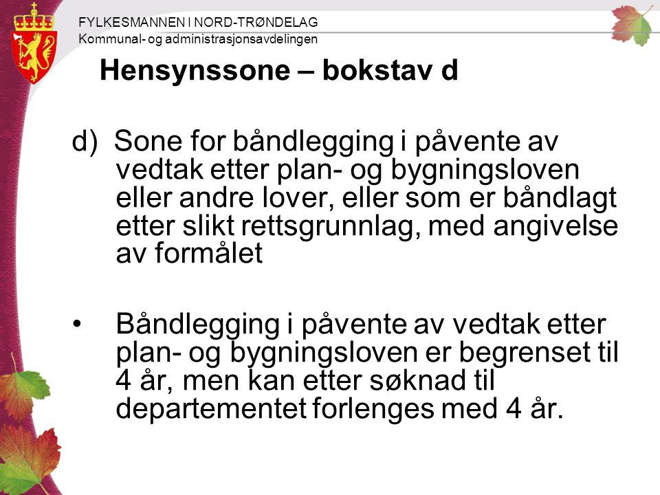 FYLKESMANNEN I NORD-TRØNDELAG Kommunal- og administrasjonsavdelingen Hensynssone – bokstav d d) Sone for båndlegging i påvente av vedtak etter plan- o
