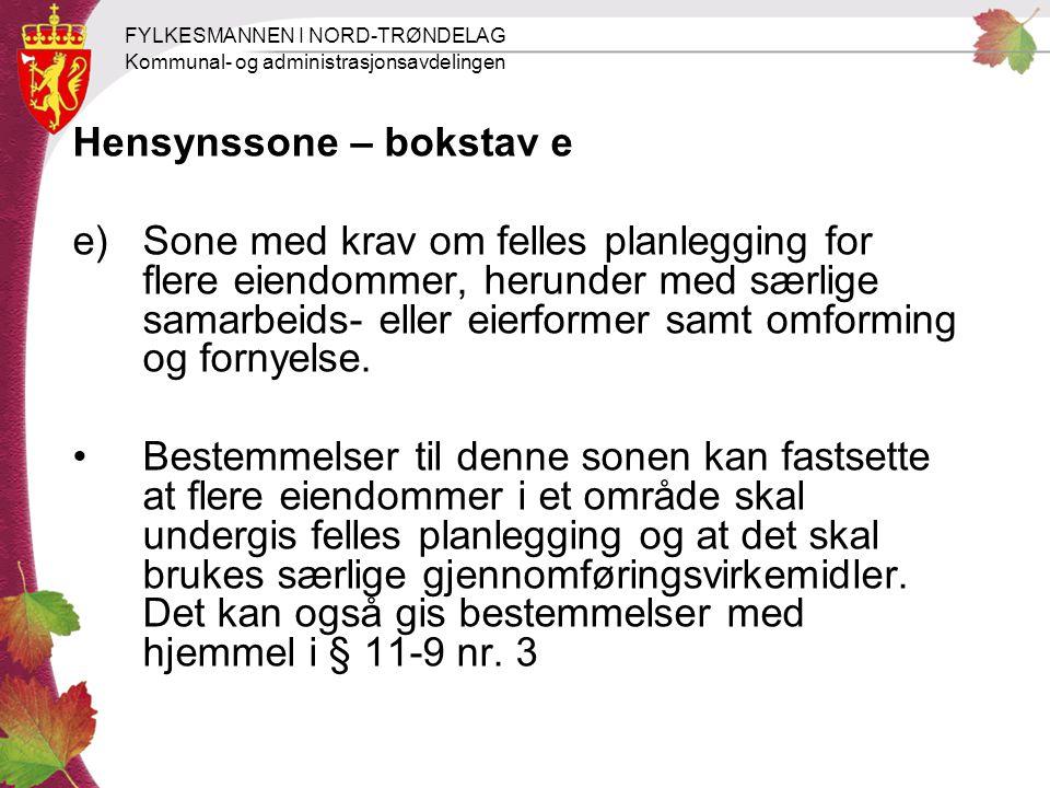 FYLKESMANNEN I NORD-TRØNDELAG Kommunal- og administrasjonsavdelingen Hensynssone – bokstav e e)Sone med krav om felles planlegging for flere eiendomme