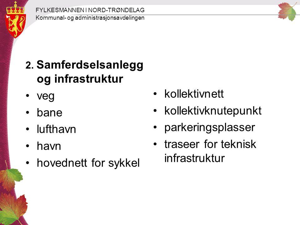 FYLKESMANNEN I NORD-TRØNDELAG Kommunal- og administrasjonsavdelingen 2. Samferdselsanlegg og infrastruktur veg bane lufthavn havn hovednett for sykkel
