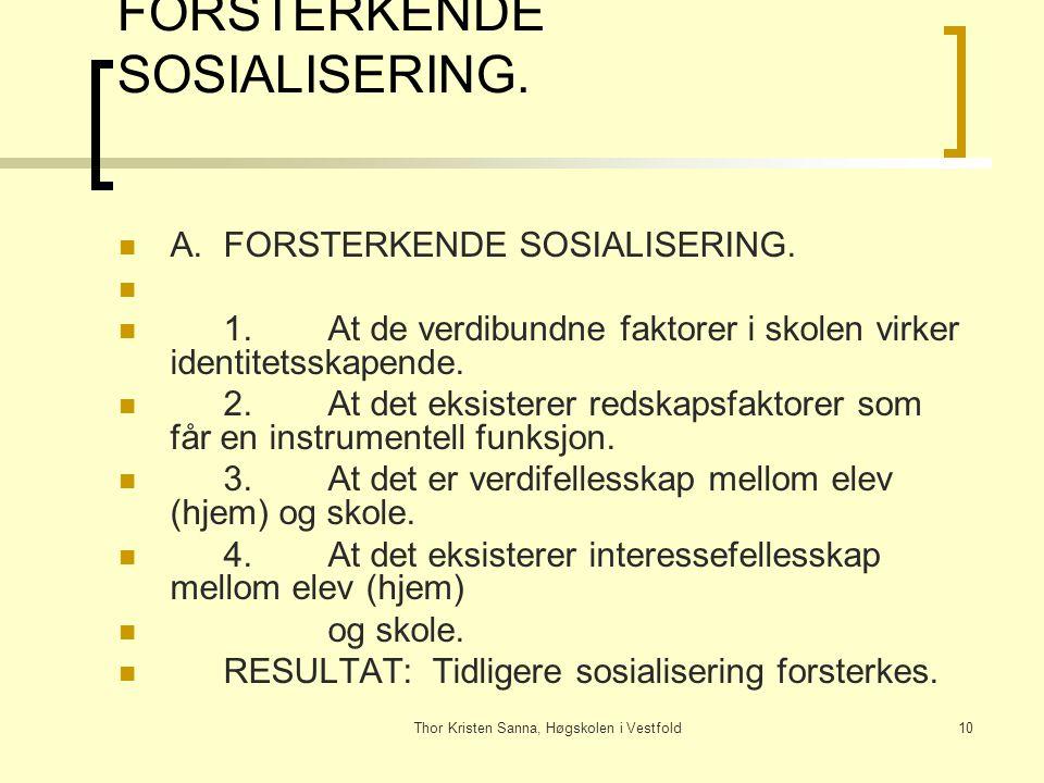 Thor Kristen Sanna, Høgskolen i Vestfold10 FORSTERKENDE SOSIALISERING. A.FORSTERKENDE SOSIALISERING. 1.At de verdibundne faktorer i skolen virker iden