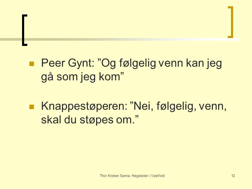 """Thor Kristen Sanna, Høgskolen i Vestfold12 Peer Gynt: """"Og følgelig venn kan jeg gå som jeg kom"""" Knappestøperen: """"Nei, følgelig, venn, skal du støpes o"""