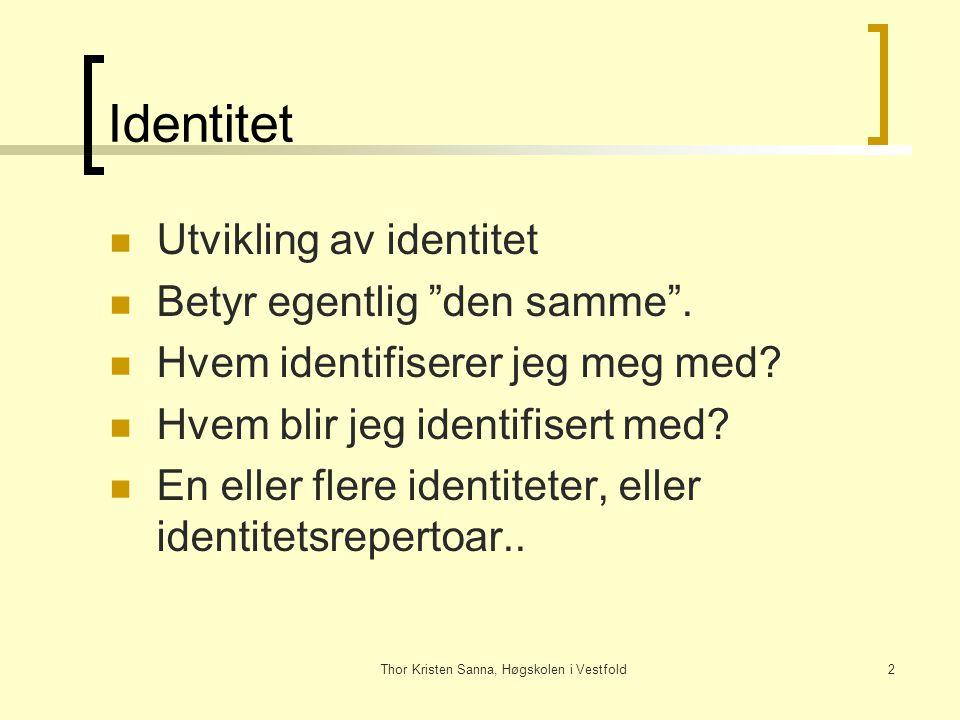 """Thor Kristen Sanna, Høgskolen i Vestfold2 Identitet Utvikling av identitet Betyr egentlig """"den samme"""". Hvem identifiserer jeg meg med? Hvem blir jeg i"""