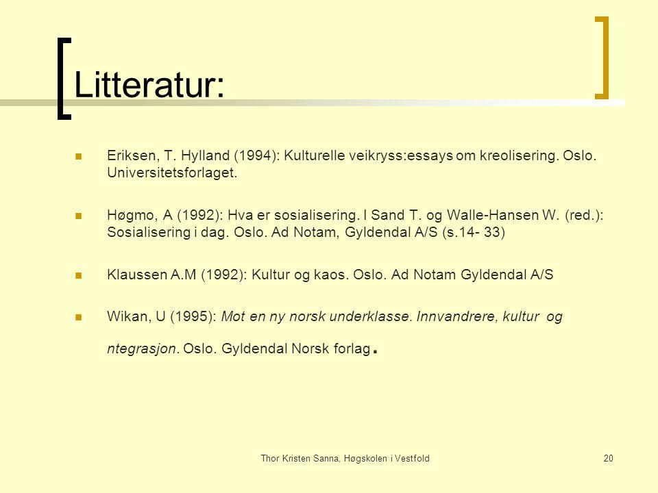 Thor Kristen Sanna, Høgskolen i Vestfold20 Litteratur: Eriksen, T. Hylland (1994): Kulturelle veikryss:essays om kreolisering. Oslo. Universitetsforla