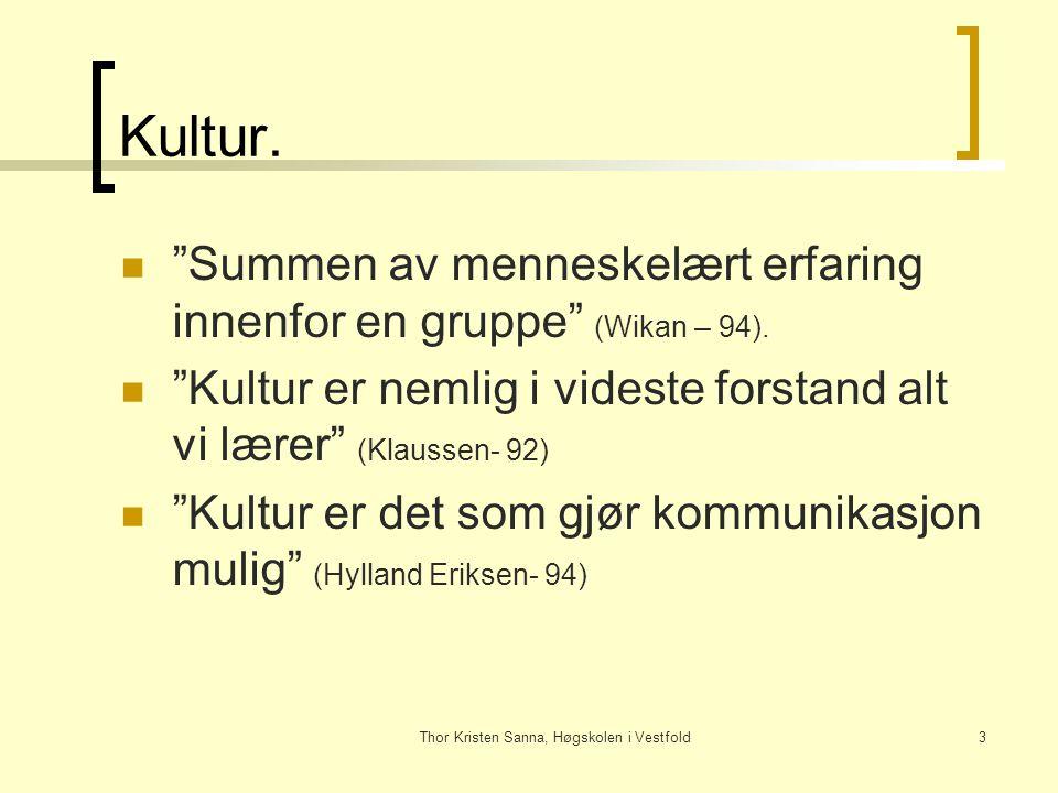 """Thor Kristen Sanna, Høgskolen i Vestfold3 Kultur. """"Summen av menneskelært erfaring innenfor en gruppe"""" (Wikan – 94). """"Kultur er nemlig i videste forst"""