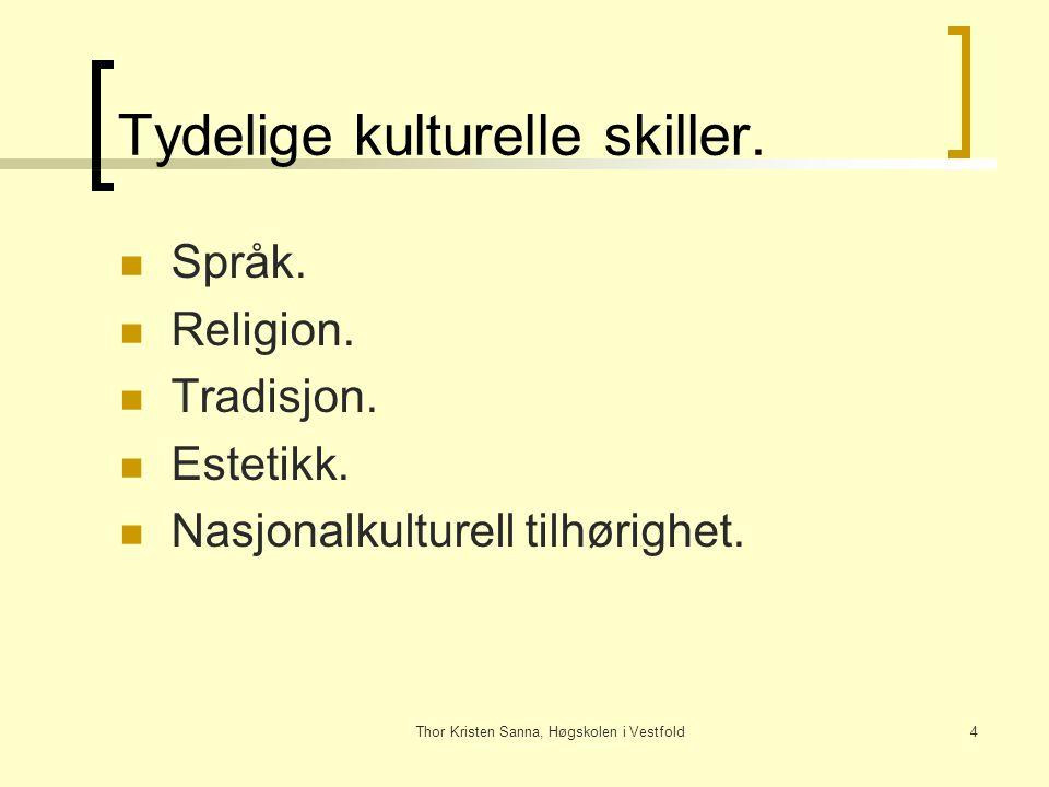 Thor Kristen Sanna, Høgskolen i Vestfold4 Tydelige kulturelle skiller. Språk. Religion. Tradisjon. Estetikk. Nasjonalkulturell tilhørighet.