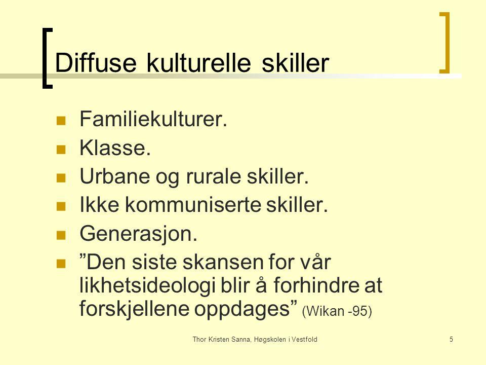 Thor Kristen Sanna, Høgskolen i Vestfold5 Diffuse kulturelle skiller Familiekulturer. Klasse. Urbane og rurale skiller. Ikke kommuniserte skiller. Gen