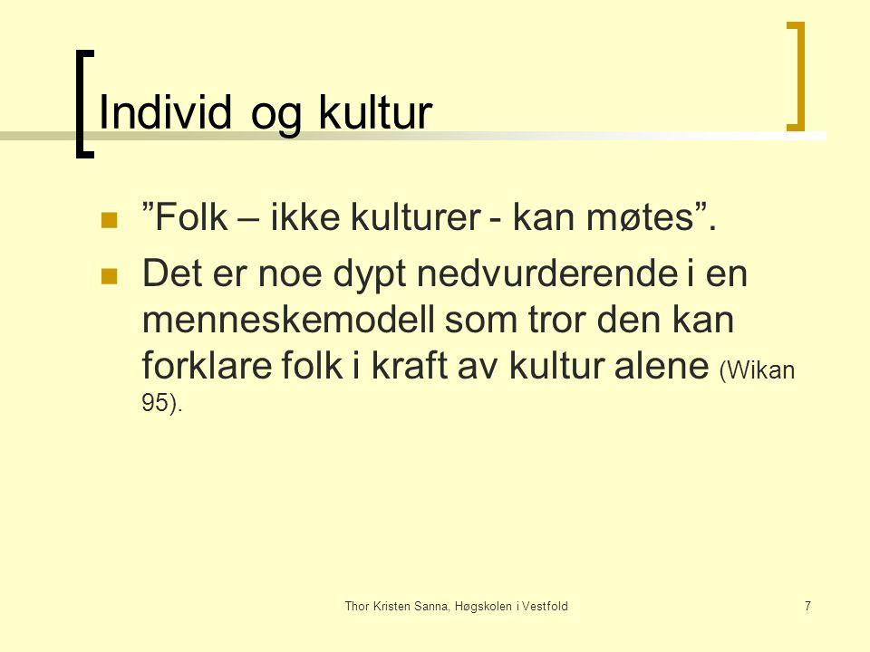"""Thor Kristen Sanna, Høgskolen i Vestfold7 Individ og kultur """"Folk – ikke kulturer - kan møtes"""". Det er noe dypt nedvurderende i en menneskemodell som"""