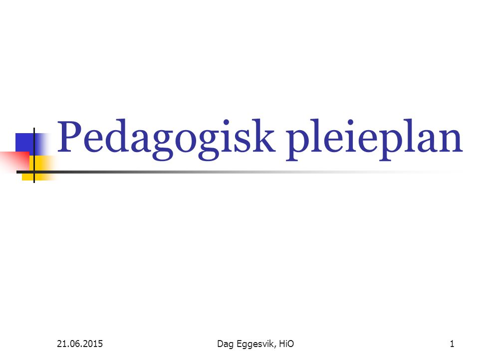 21.06.2015Dag Eggesvik, HiO1 Pedagogisk pleieplan