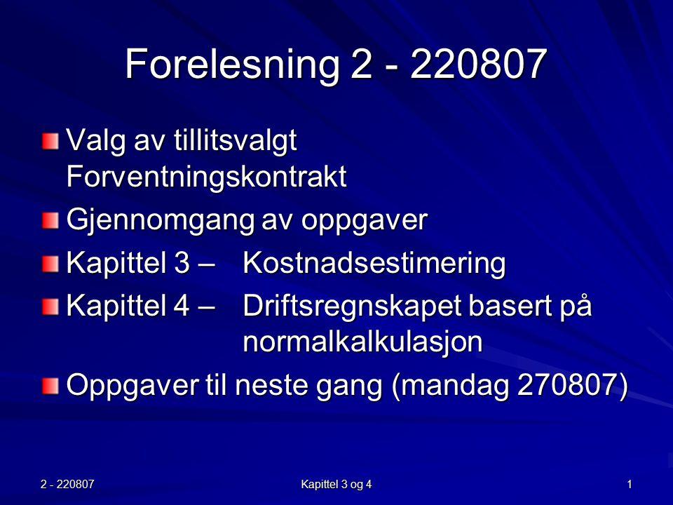 2 - 220807 Kapittel 3 og 4 22 Normalkostnadene Variable normalkostnader = –normalsatsen ( i realiteten VEK)* aktiviteten Faste normalkostnader = –budsjettallene