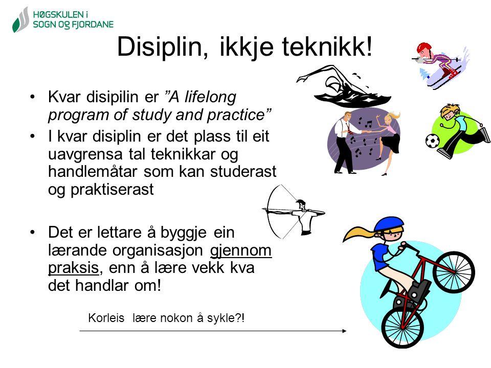 """Disiplin, ikkje teknikk! Kvar disipilin er """"A lifelong program of study and practice"""" I kvar disiplin er det plass til eit uavgrensa tal teknikkar og"""