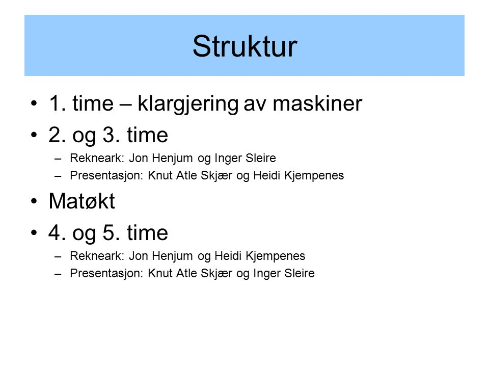 Struktur 1. time – klargjering av maskiner 2. og 3.