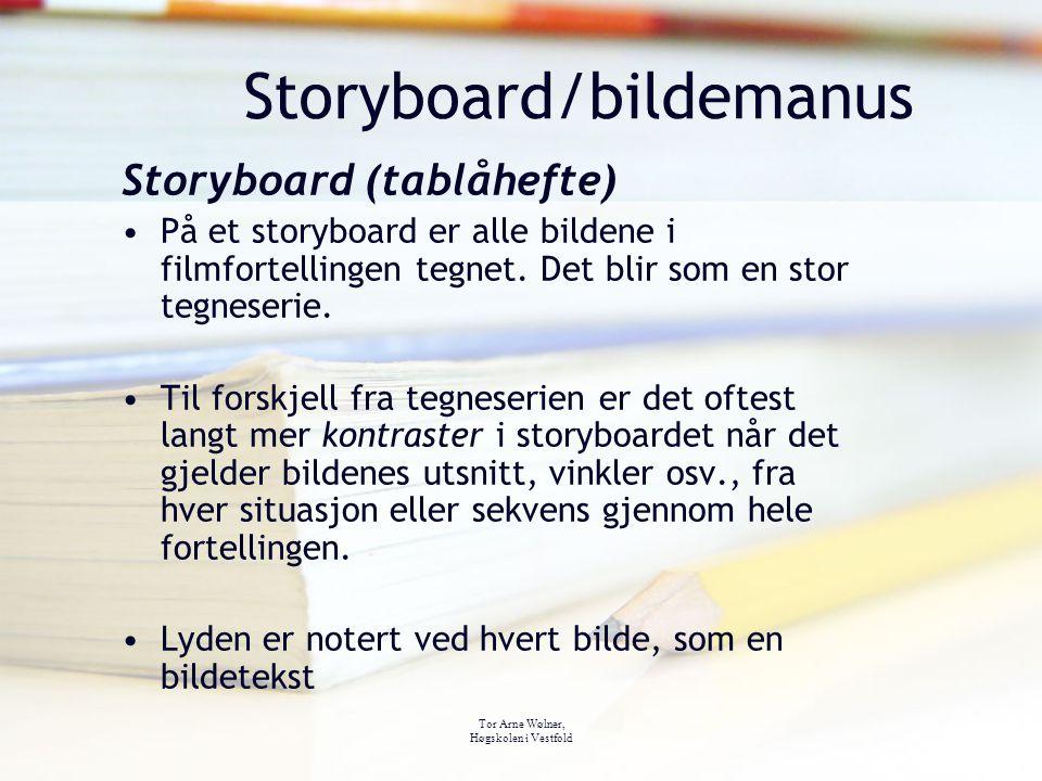 Tor Arne Wølner, Høgskolen i Vestfold Storyboard/bildemanus Storyboard (tablåhefte) På et storyboard er alle bildene i filmfortellingen tegnet. Det bl