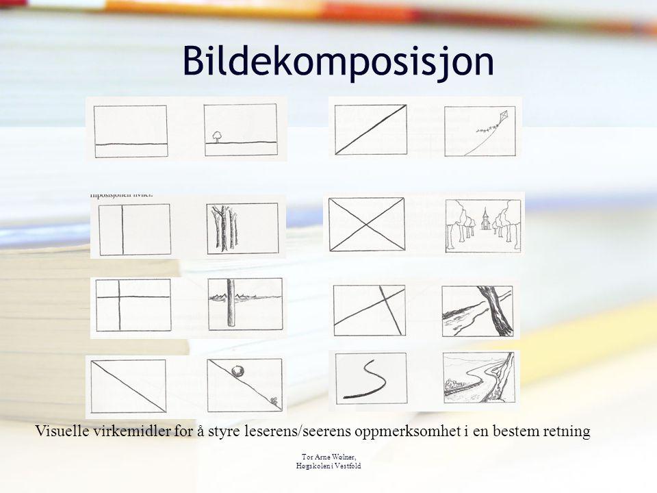Tor Arne Wølner, Høgskolen i Vestfold Bildekomposisjon Visuelle virkemidler for å styre leserens/seerens oppmerksomhet i en bestem retning