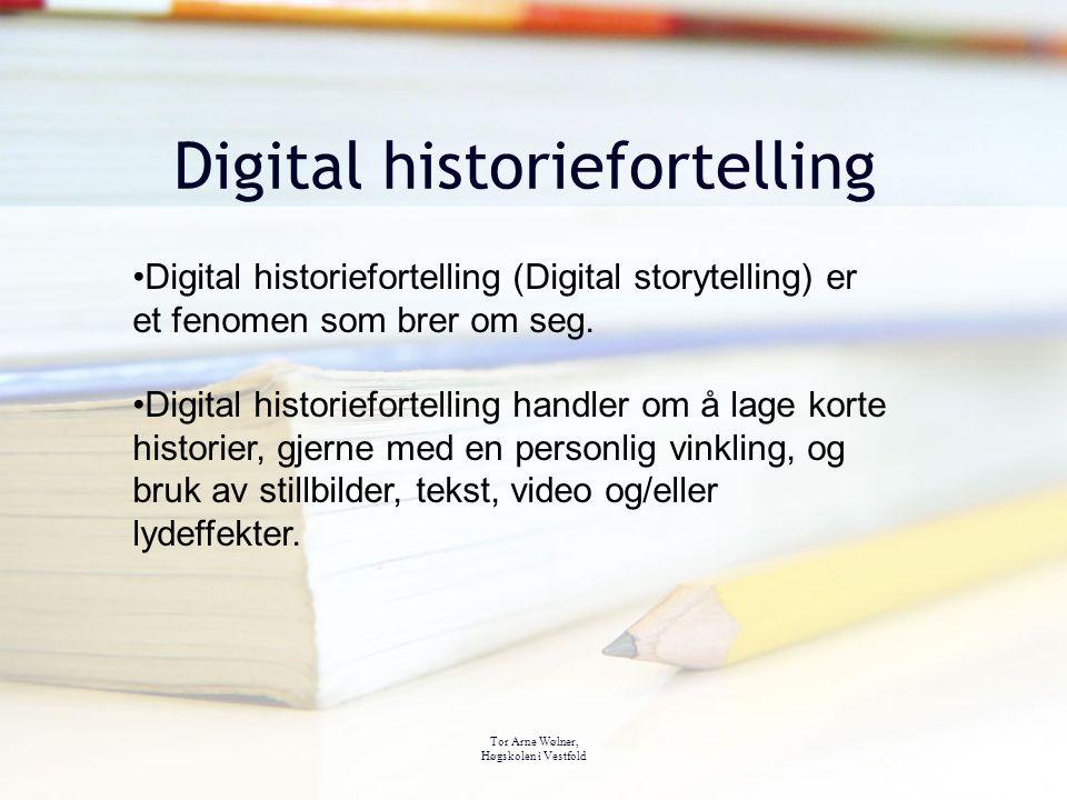 Tor Arne Wølner, Høgskolen i Vestfold Digital historiefortelling Digital historiefortelling (Digital storytelling) er et fenomen som brer om seg. Digi