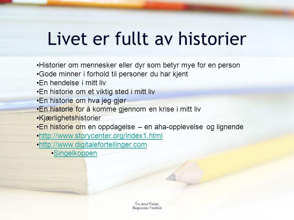 Tor Arne Wølner, Høgskolen i Vestfold Livet er fullt av historier Historier om mennesker eller dyr som betyr mye for en person Gode minner i forhold t