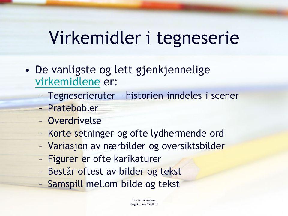 Tor Arne Wølner, Høgskolen i Vestfold Virkemidler i tegneserie De vanligste og lett gjenkjennelige virkemidlene er: virkemidlene –Tegneserieruter – hi